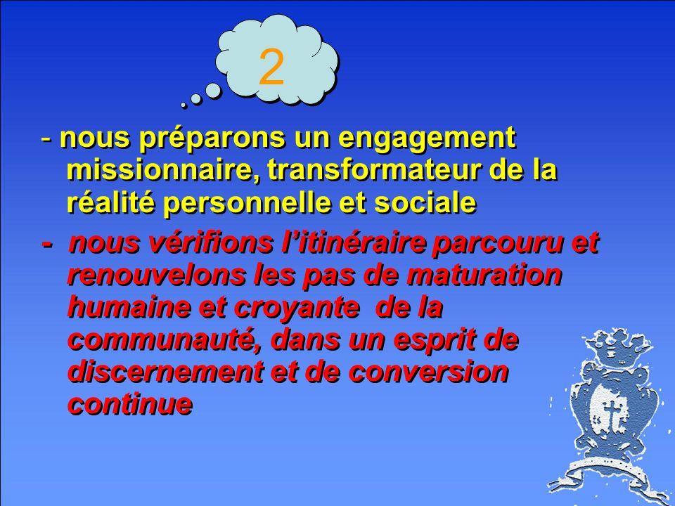 2- nous préparons un engagement missionnaire, transformateur de la réalité personnelle et sociale.