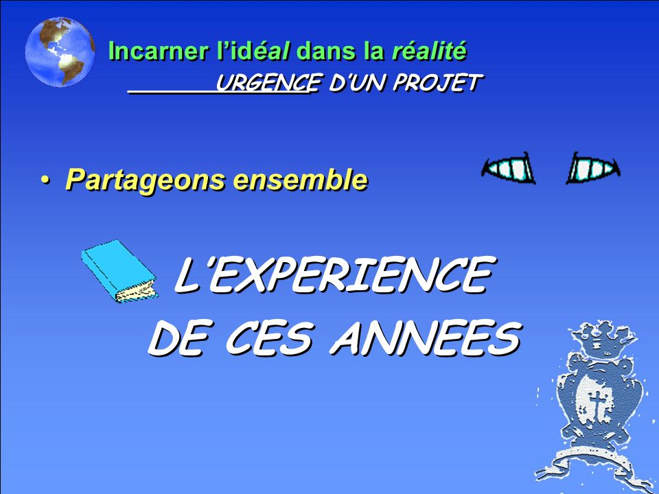 L'EXPERIENCE DE CES ANNEES Partageons ensemble