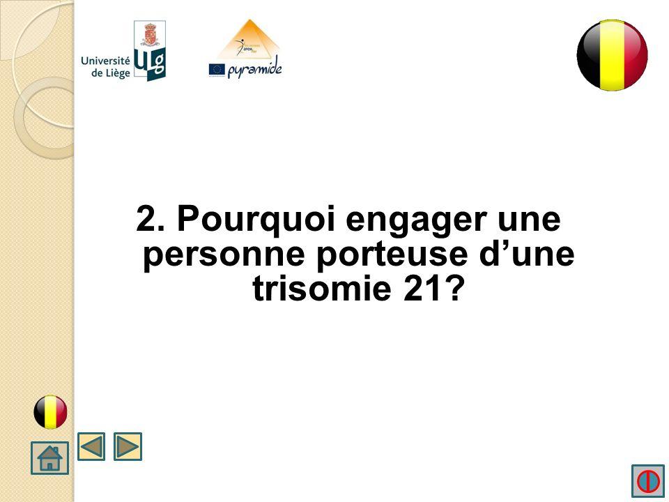 2. Pourquoi engager une personne porteuse d'une trisomie 21