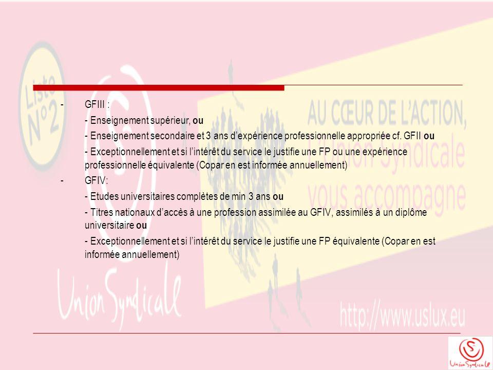 - GFIII : - Enseignement supérieur, ou. - Enseignement secondaire et 3 ans d'expérience professionnelle appropriée cf. GFII ou.