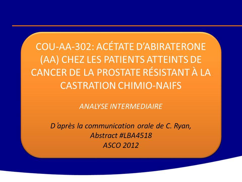 COU-AA-302: ACÉTATE D'ABIRATERONE (AA) CHEZ LES PATIENTS ATTEINTS DE CANCER DE LA PROSTATE RÉSISTANT À LA CASTRATION CHIMIO-NAIFS