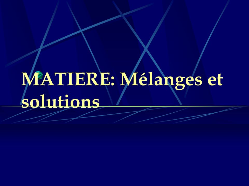 MATIERE: Mélanges et solutions