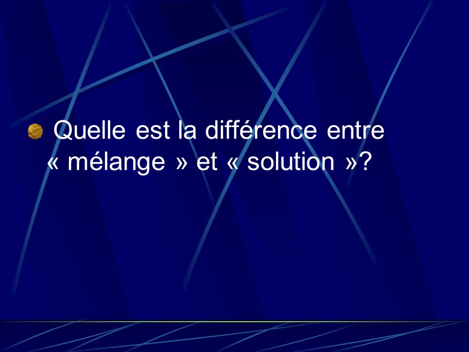 Quelle est la différence entre « mélange » et « solution »
