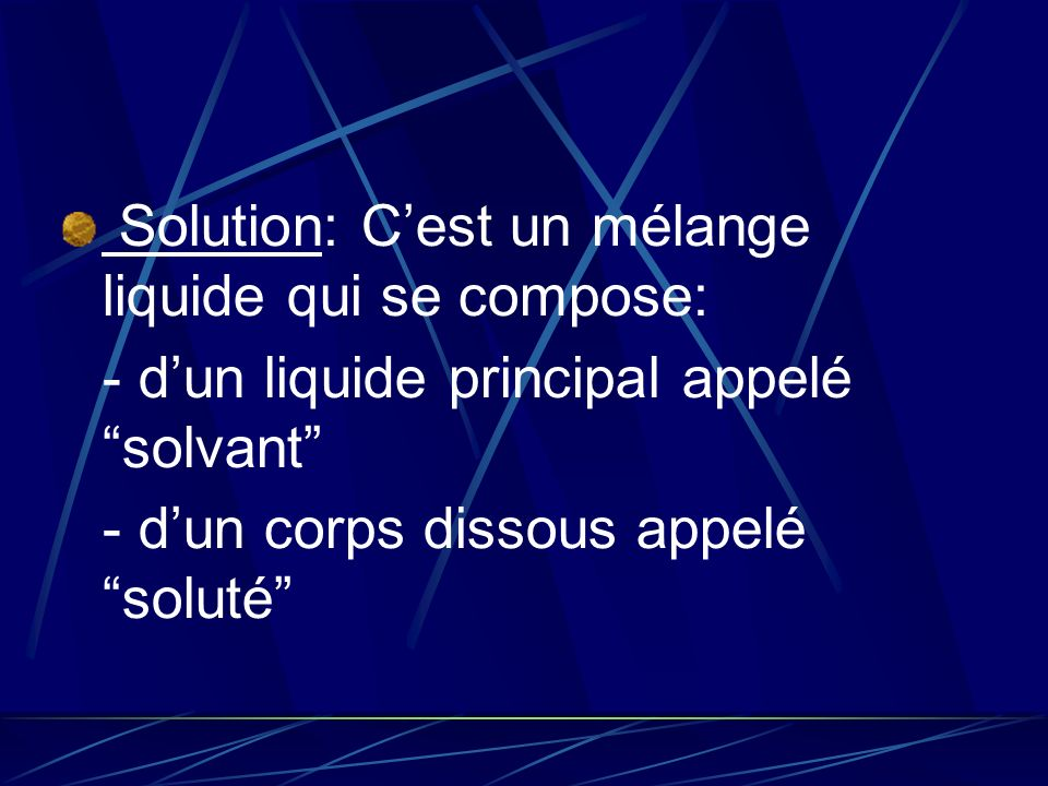 Solution: C'est un mélange liquide qui se compose: