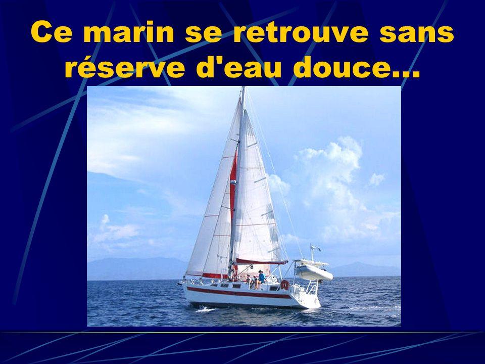 Ce marin se retrouve sans réserve d eau douce...