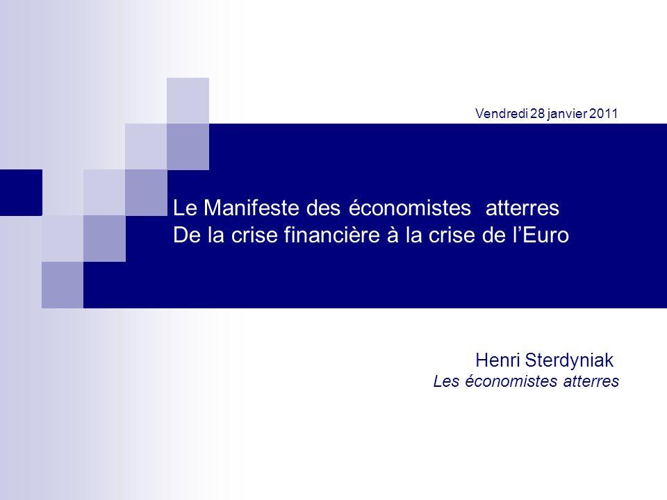 Vendredi 28 janvier 2011 Le Manifeste des économistes atterres De la crise financière à la crise de l'Euro.