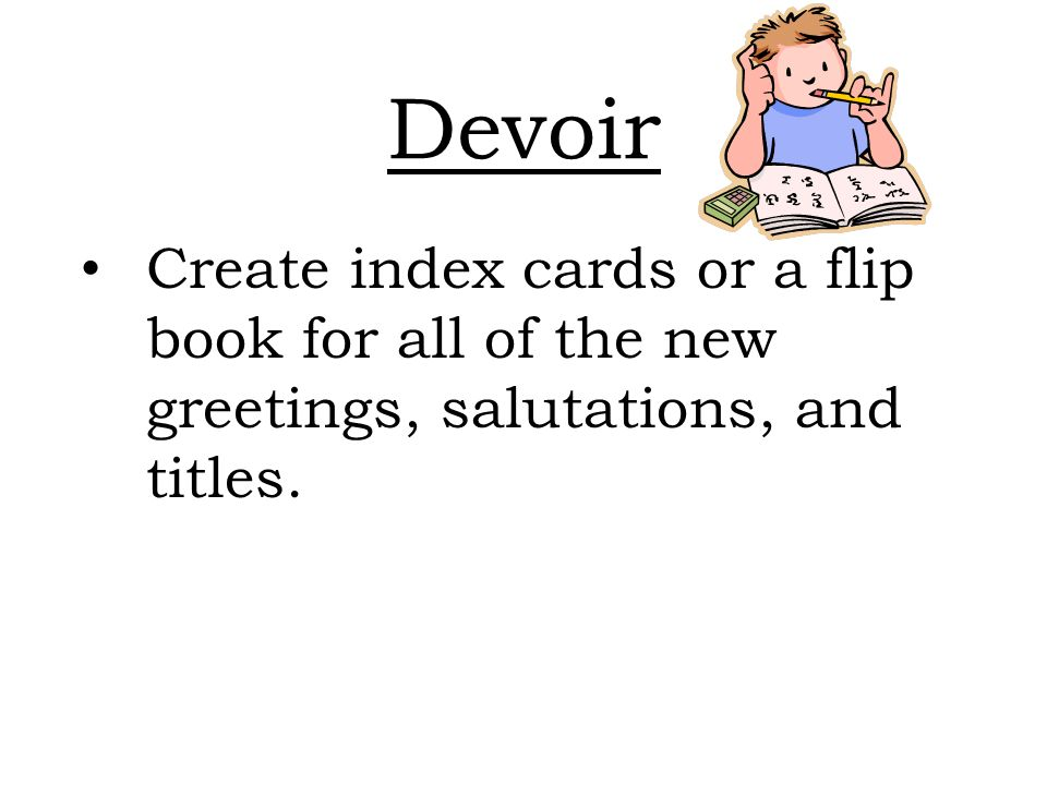 Devoir Create index cards or a flip book for all of the new greetings, salutations, and titles.