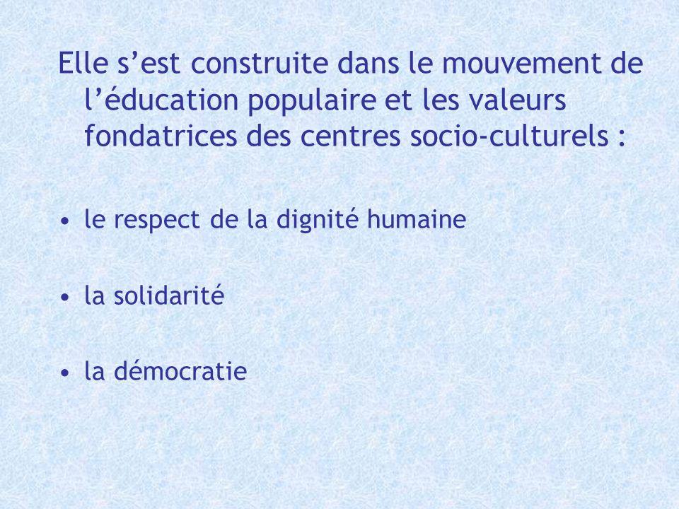 Elle s'est construite dans le mouvement de l'éducation populaire et les valeurs fondatrices des centres socio-culturels :