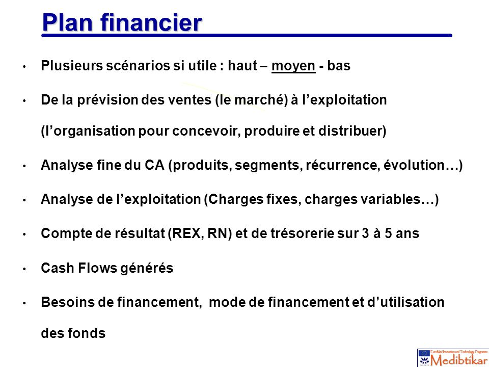 Plan financier Plusieurs scénarios si utile : haut – moyen - bas