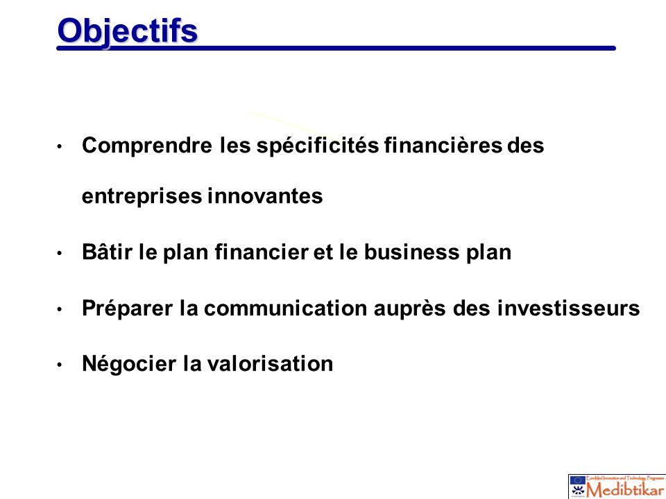 Objectifs Comprendre les spécificités financières des entreprises innovantes. Bâtir le plan financier et le business plan.
