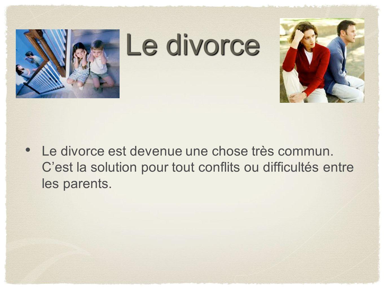 Le divorce Le divorce est devenue une chose très commun.