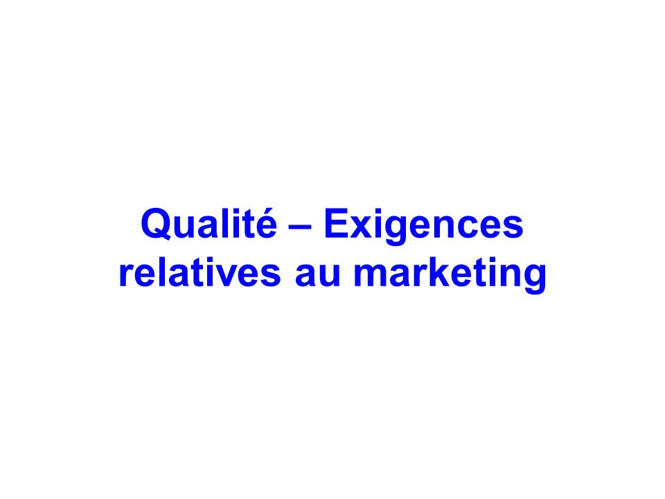 Qualité – Exigences relatives au marketing
