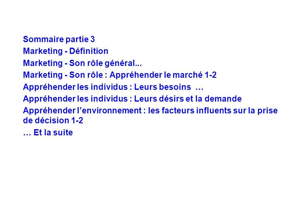 Sommaire partie 3 Marketing - Définition. Marketing - Son rôle général... Marketing - Son rôle : Appréhender le marché 1-2.