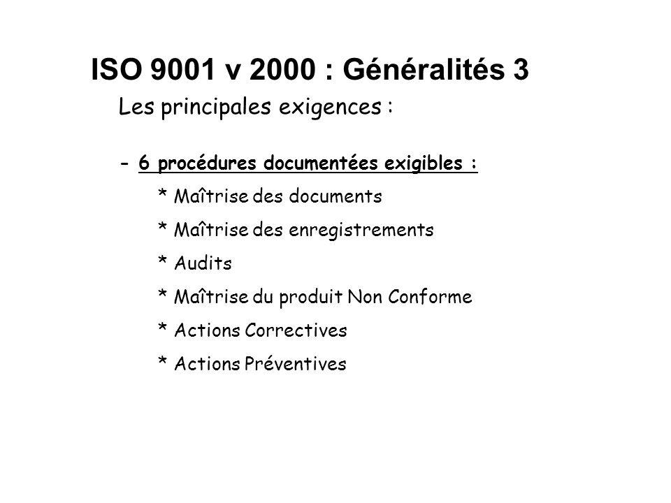 ISO 9001 v 2000 : Généralités 3 Les principales exigences :