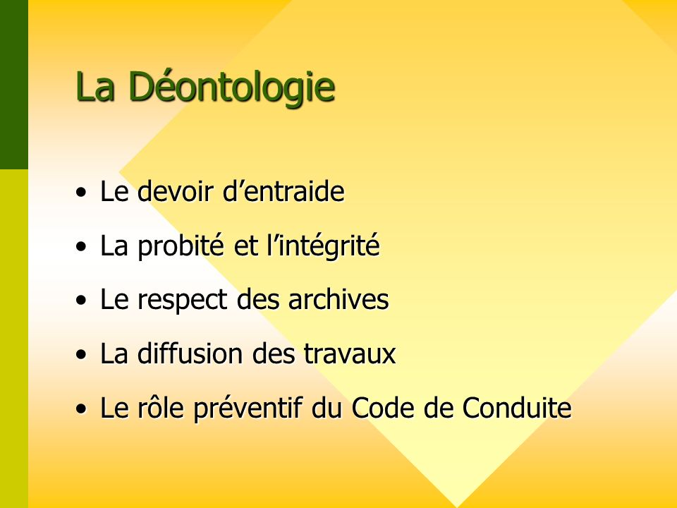 La Déontologie Le devoir d'entraide La probité et l'intégrité