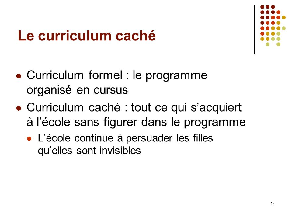 Le curriculum caché Curriculum formel : le programme organisé en cursus.