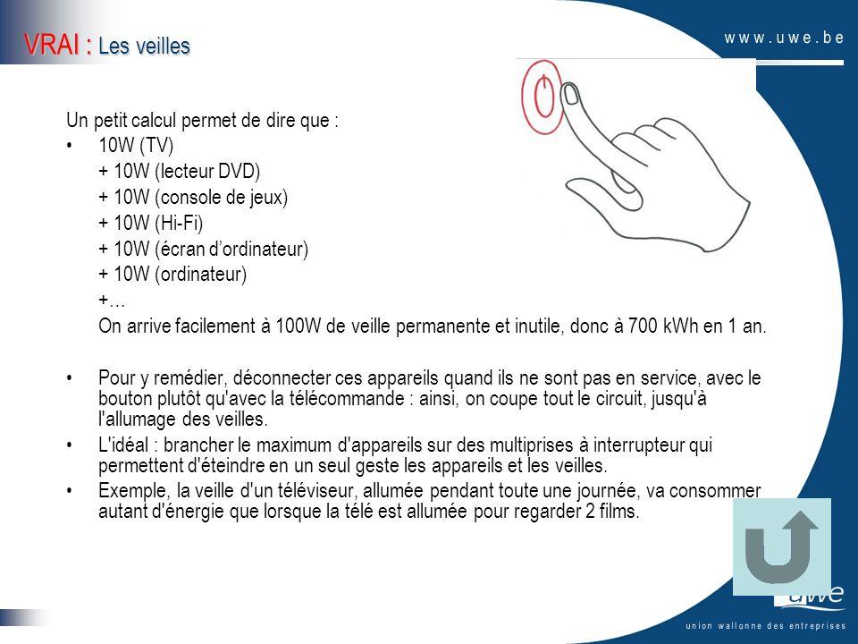 VRAI : Les veilles Un petit calcul permet de dire que : 10W (TV)