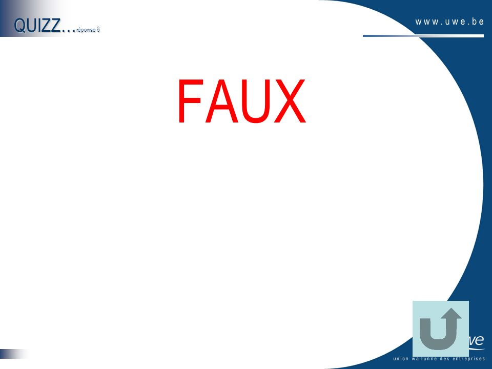 QUIZZ…réponse 6 FAUX