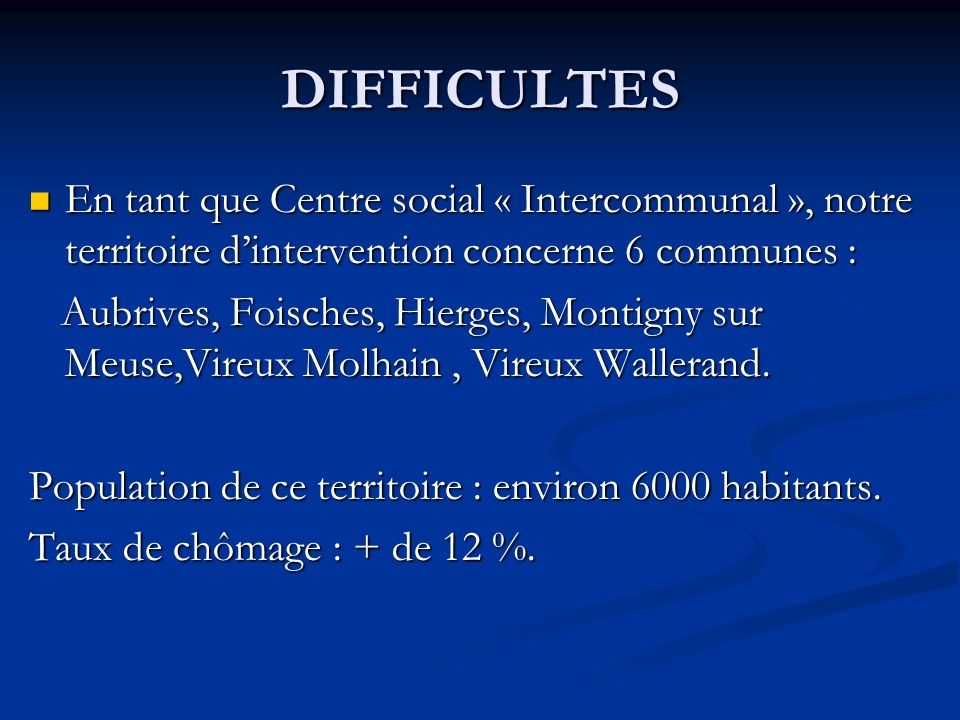 DIFFICULTES En tant que Centre social « Intercommunal », notre territoire d'intervention concerne 6 communes :