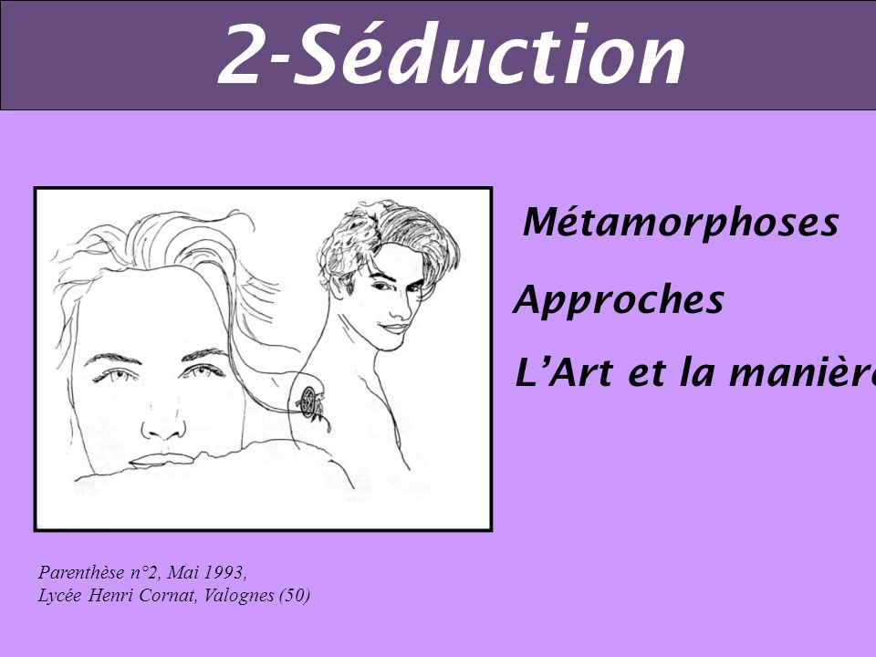 2-Séduction Métamorphoses Approches L'Art et la manière