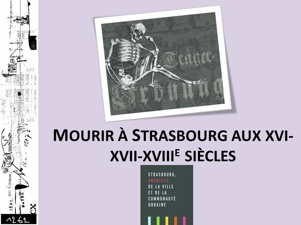 MOURIR À STRASBOURG AUX XVI-XVII-XVIIIE SIÈCLES
