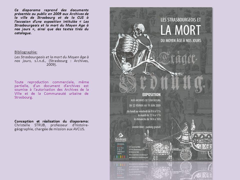 Ce diaporama reprend des documents présentés au public en 2009 aux Archives de la ville de Strasbourg et de la CUS à l'occasion d'une exposition intitulée « Les Strasbourgeois et la mort du Moyen Age à nos jours », ainsi que des textes tirés du catalogue.