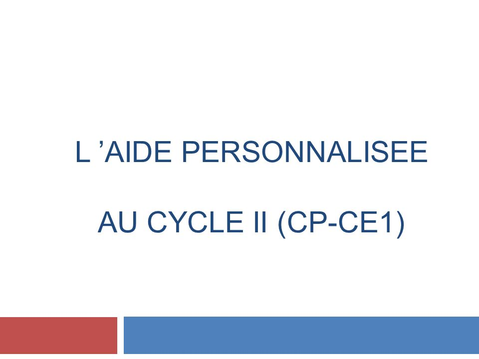 L 'AIDE PERSONNALISEE au Cycle II (CP-CE1)