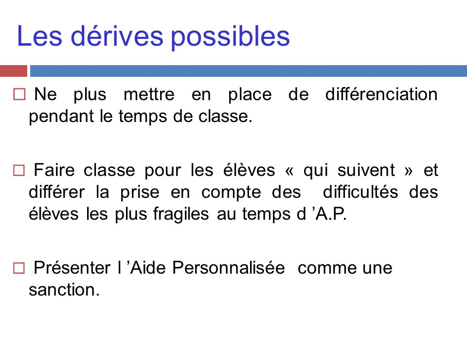 Les dérives possibles Ne plus mettre en place de différenciation pendant le temps de classe.