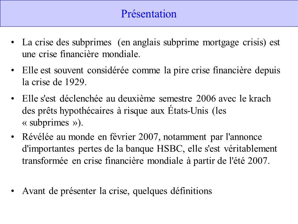 Présentation La crise des subprimes (en anglais subprime mortgage crisis) est une crise financière mondiale.