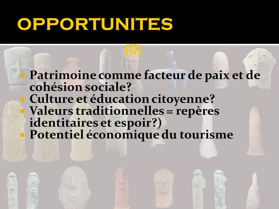 OPPORTUNITES (II) Patrimoine comme facteur de paix et de cohésion sociale Culture et éducation citoyenne