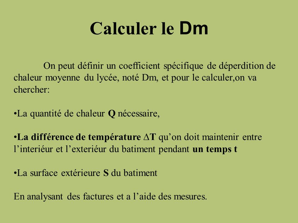 Calculer le Dm On peut définir un coefficient spécifique de déperdition de chaleur moyenne du lycée, noté Dm, et pour le calculer,on va chercher: