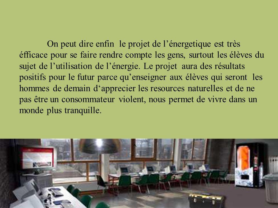 On peut dire enfin le projet de l'énergetique est très éfficace pour se faire rendre compte les gens, surtout les élèves du sujet de l'utilisation de l'énergie.