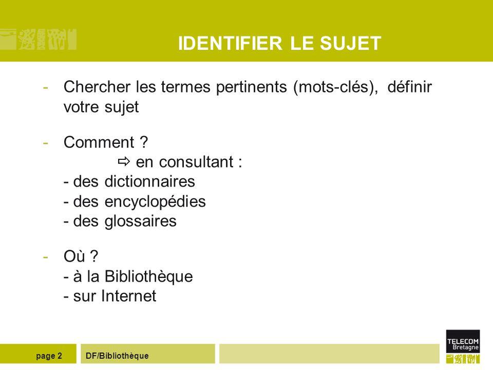 IDENTIFIER LE SUJET Chercher les termes pertinents (mots-clés), définir votre sujet.