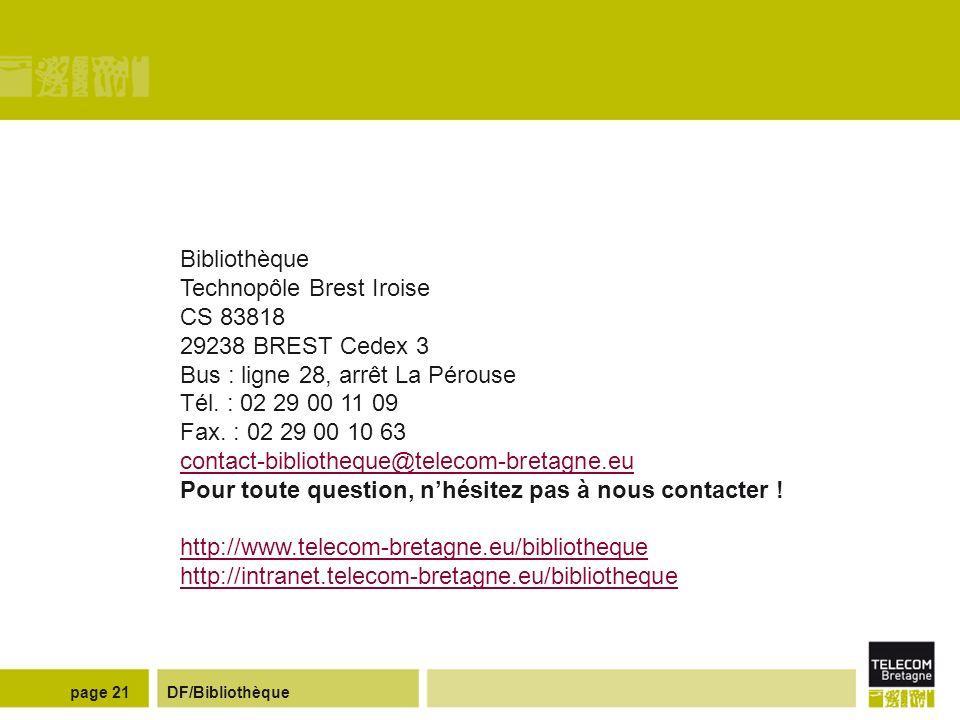 BibliothèqueTechnopôle Brest Iroise. CS 83818. 29238 BREST Cedex 3. Bus : ligne 28, arrêt La Pérouse.