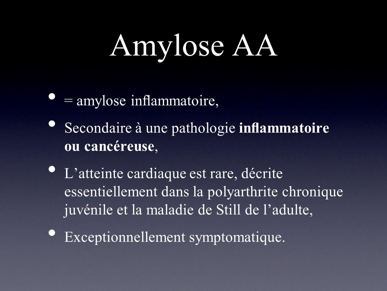 Amylose AA = amylose inflammatoire,