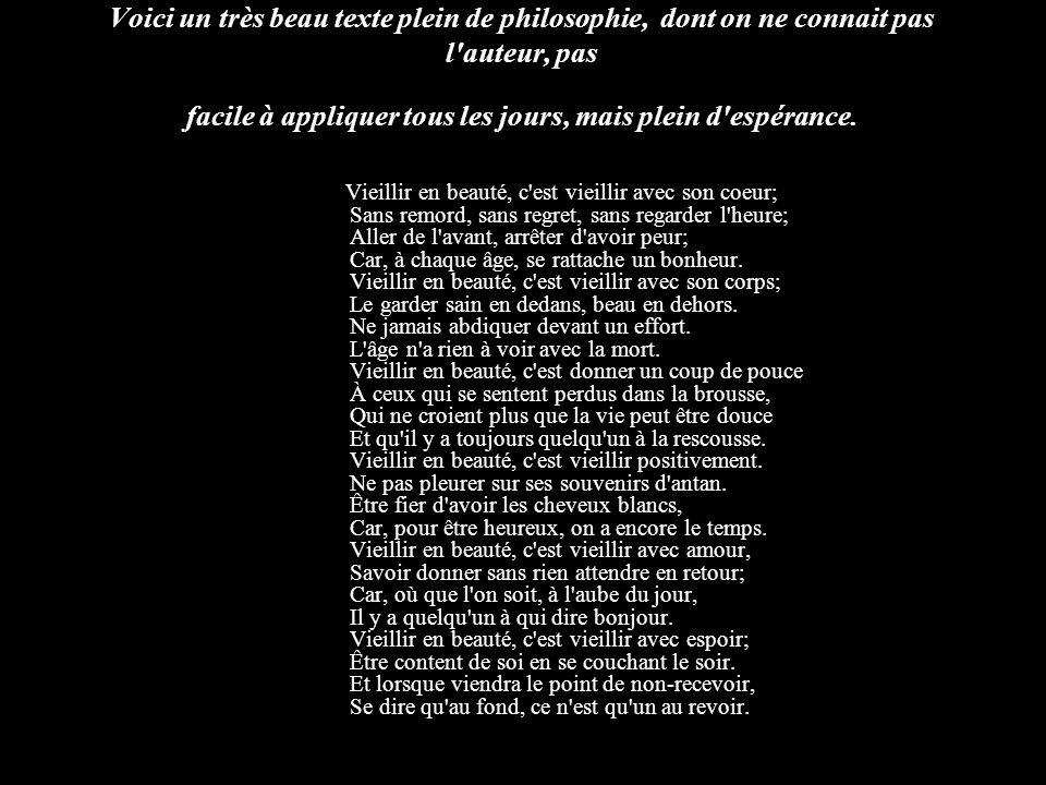 Voici un très beau texte plein de philosophie, dont on ne connait pas l auteur, pas facile à appliquer tous les jours, mais plein d espérance.