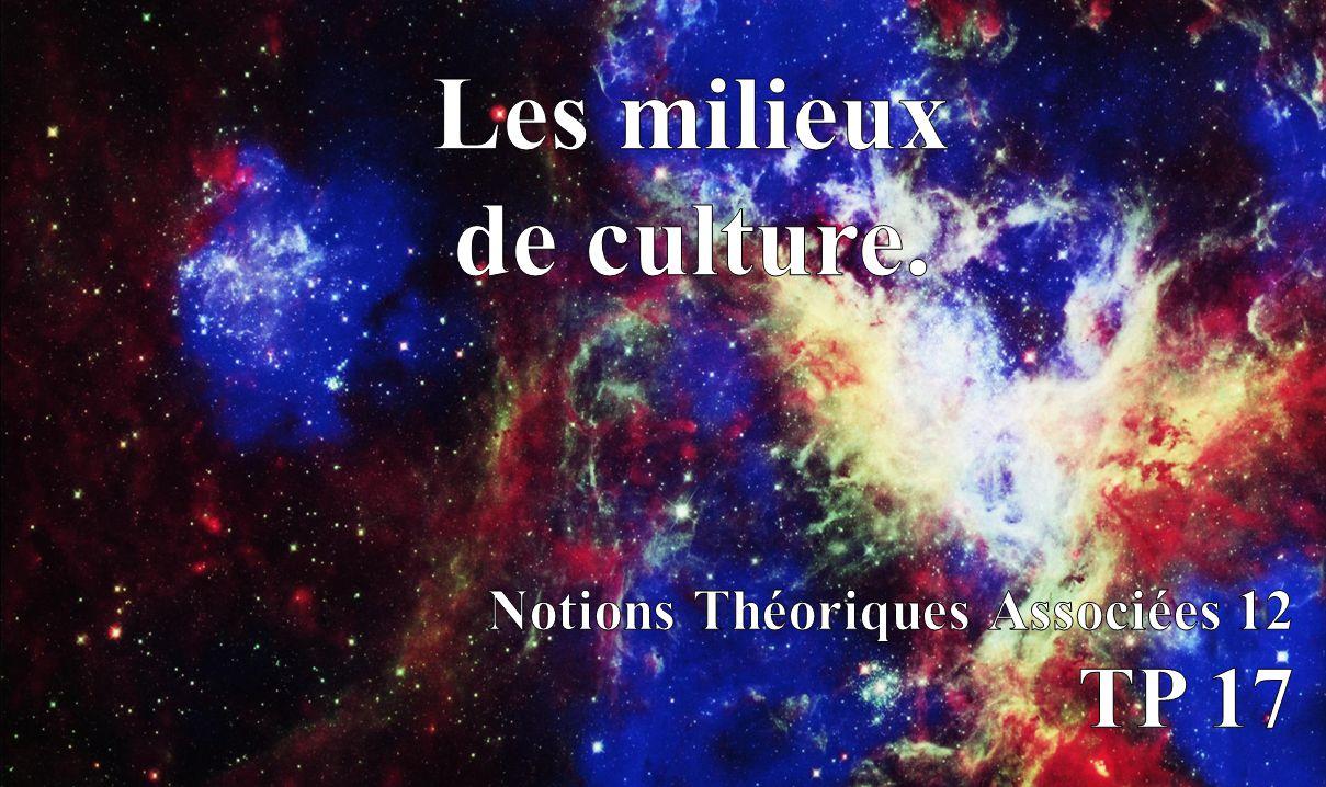 Les milieux de culture. titre Notions Théoriques Associées 12 TP 17