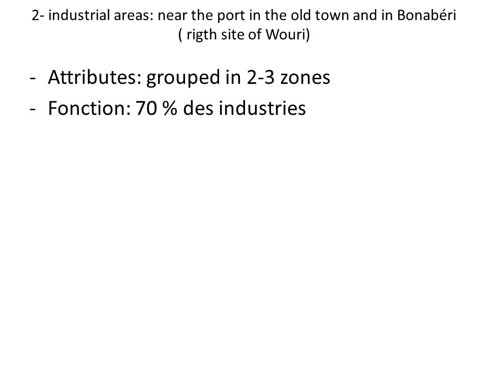 Attributes: grouped in 2-3 zones Fonction: 70 % des industries