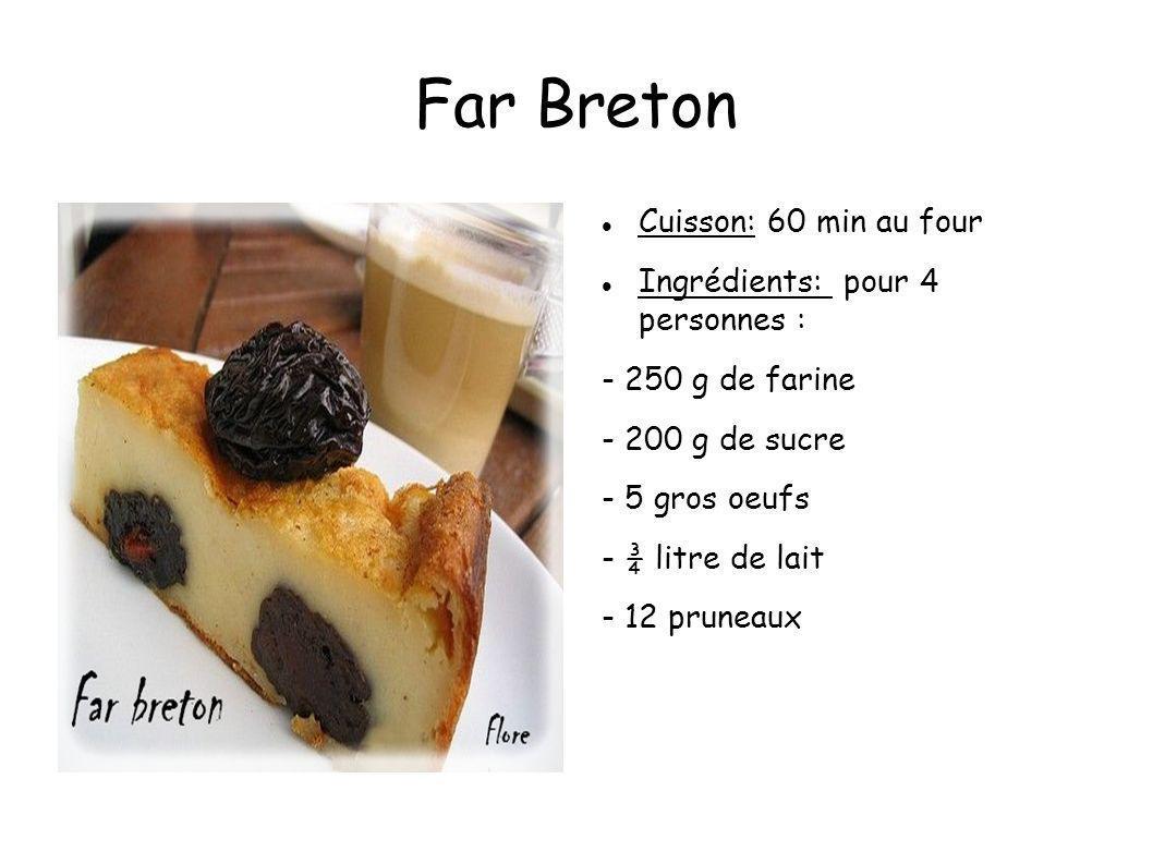 Far Breton Cuisson: 60 min au four Ingrédients: pour 4 personnes :