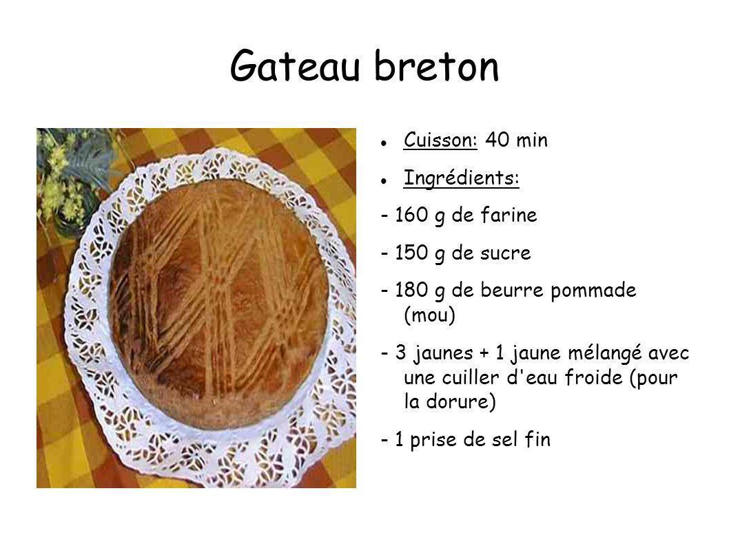 Gateau breton Cuisson: 40 min Ingrédients: - 160 g de farine