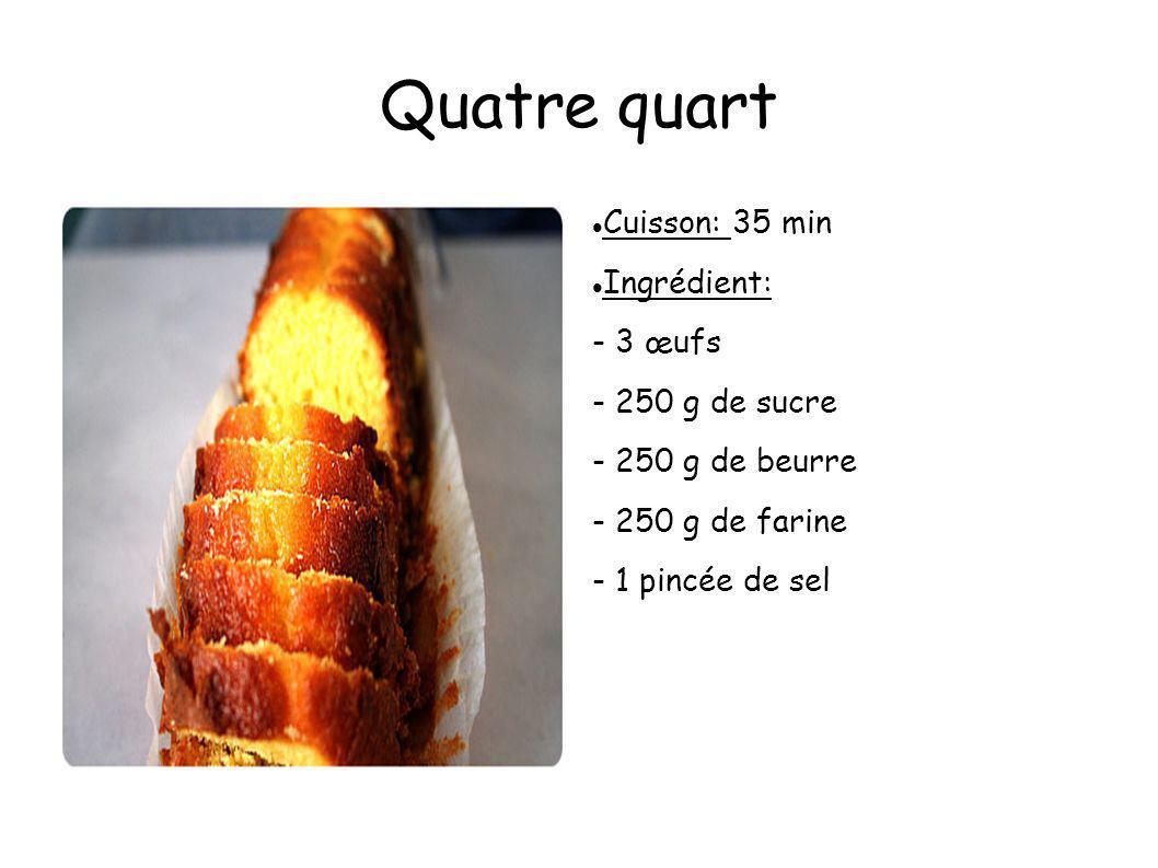 Quatre quart Cuisson: 35 min Ingrédient: - 3 œufs - 250 g de sucre