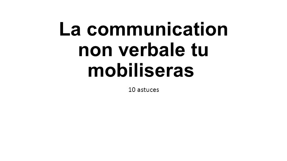La communication non verbale tu mobiliseras