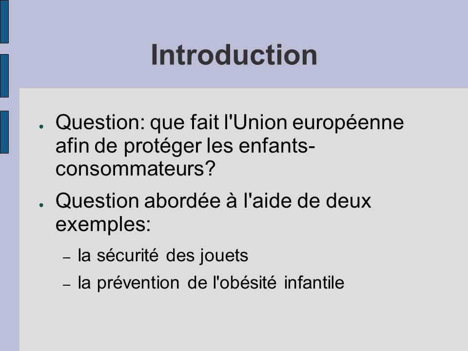 Introduction Question: que fait l Union européenne afin de protéger les enfants- consommateurs Question abordée à l aide de deux exemples: