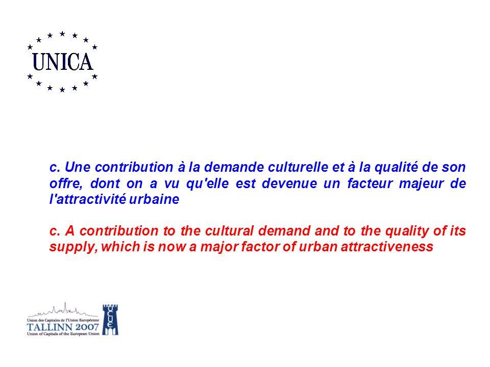 c. Une contribution à la demande culturelle et à la qualité de son offre, dont on a vu qu elle est devenue un facteur majeur de l attractivité urbaine