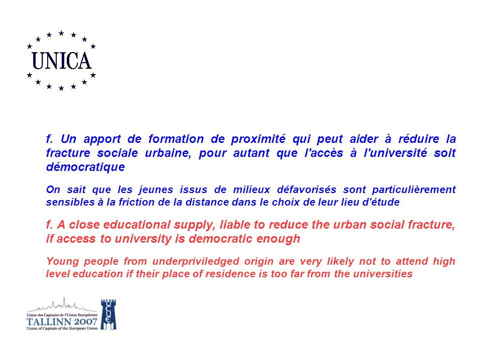 f. Un apport de formation de proximité qui peut aider à réduire la fracture sociale urbaine, pour autant que l accès à l université soit démocratique