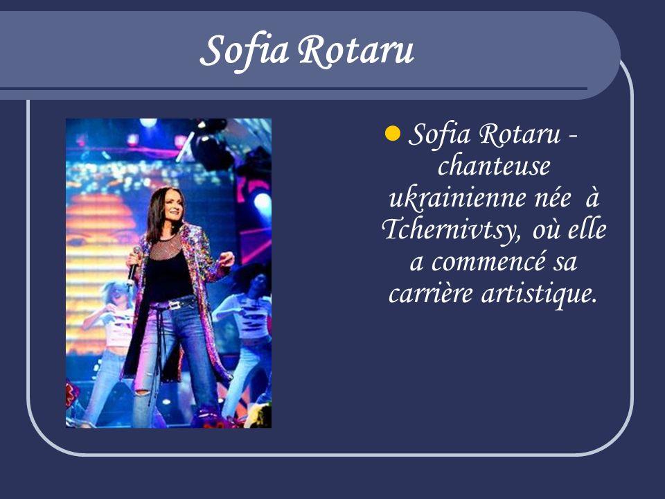 Sofia Rotaru Sofia Rotaru - chanteuse ukrainienne née à Tchernivtsy, où elle a commencé sa carrière artistique.