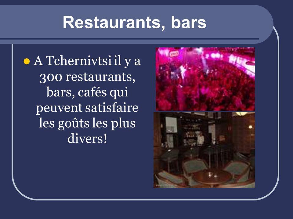 Restaurants, bars A Tchernivtsi il y a 300 restaurants, bars, cafés qui peuvent satisfaire les goûts les plus divers!