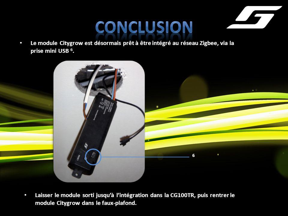 ConclusionLe module Citygrow est désormais prêt à être intégré au réseau Zigbee, via la prise mini USB 6.