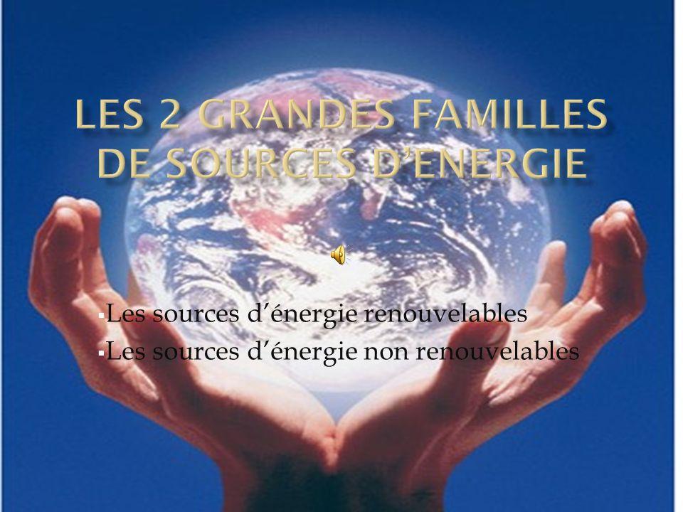 LES 2 GRANDES FAMILLES DE SOURCES D'ENERGIE