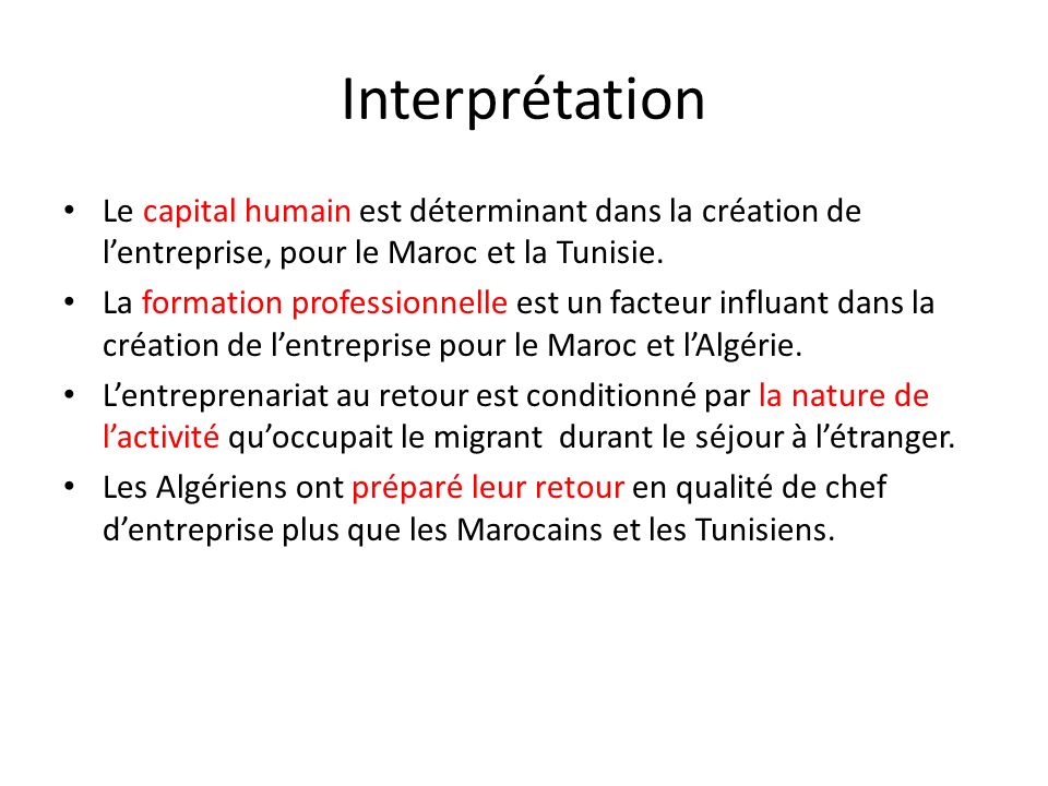 Interprétation Le capital humain est déterminant dans la création de l'entreprise, pour le Maroc et la Tunisie.